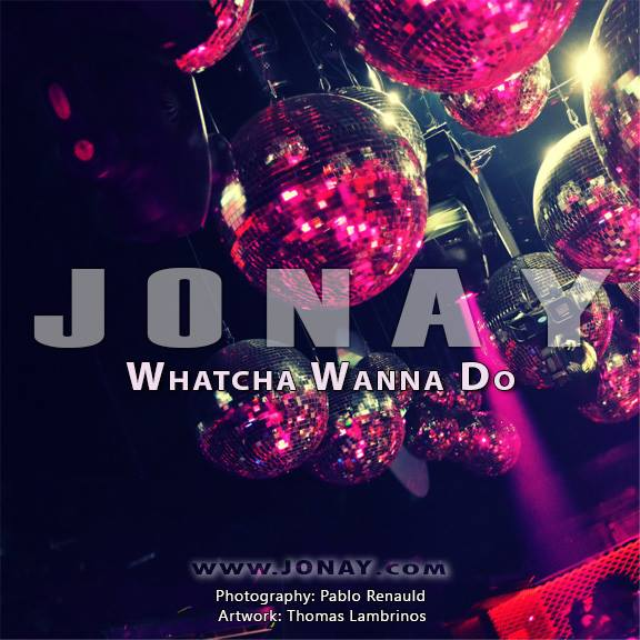 JONAY - Whatcha Wanna Do